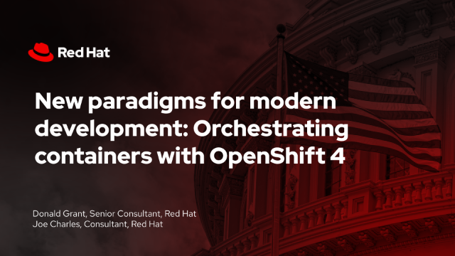 New paradigms for modern development: Orchestrating containers with OpenShift 4