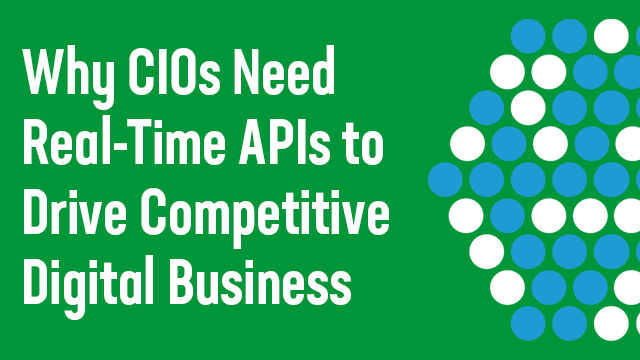 Why CIOs Need Real-Time APIs to Drive Competitive Digital Businesses