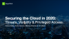 Securing the Cloud in 2020: Threats, Visibility & Privileged Access