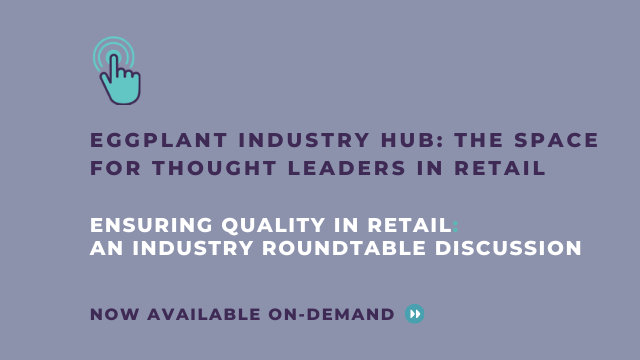 Eggplant Retail Hub: Ensuring Quality in Retail Roundtable Discussion