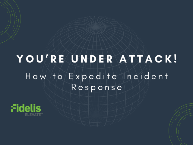 You're Under Attack – How to Expedite Incident Response