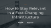 How to Stay Relevant in a Fast Changing Infrastructure
