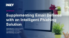 Supplementing your Email Defense with an Intelligent Phishing Solution