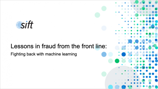 Lessons in Fraud From the Front Line: Fighting back with machine learning.