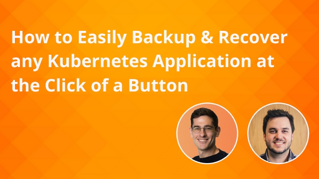 How to Easily Backup & Recover any Kubernetes Application