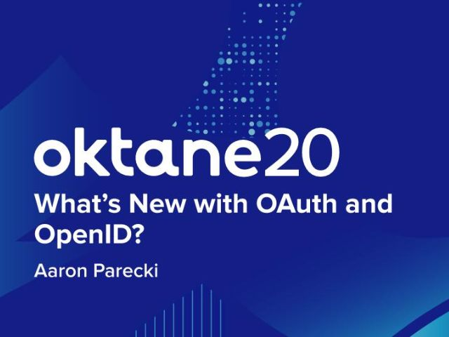 Oktane20: What's New With OAuth and OIDC?