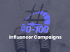 0 to 100 Getting Started With Influencer Marketing: Campaign Management