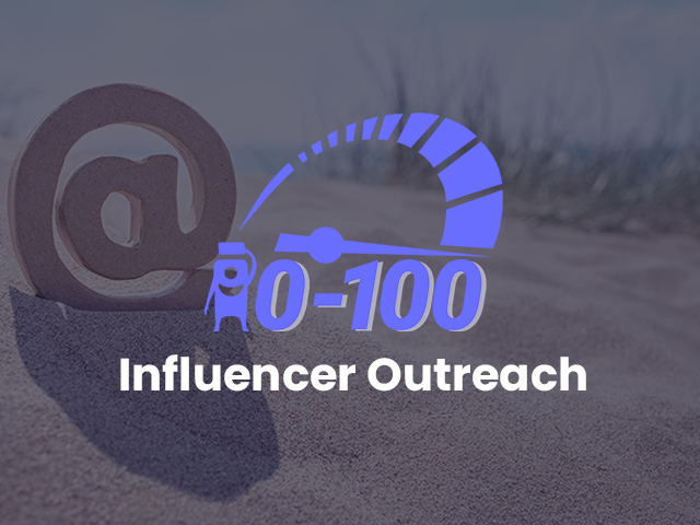 0 to 100 Getting Started With Influencer Marketing: Influencer Outreach
