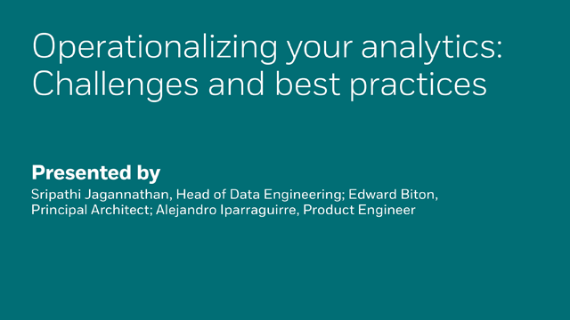 Operationalizing your Analytics - Challenges and Best Practices