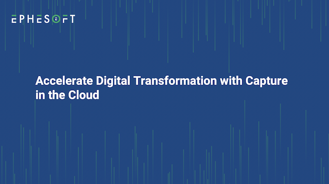 Accelerate Digital Transformation with Capture in the Cloud