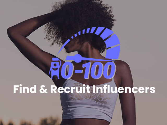 0 to 100 Getting Started With Influencer Marketing: Find & Recruit Influencers