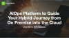 AIOps platform to guide your hybrid journey from on-premise into the cloud