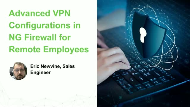 Advanced VPN Configurations in NG Firewall for Remote Employees