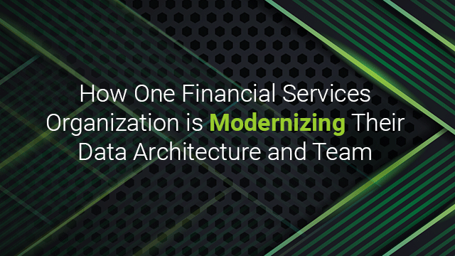 How A Financial Services Org is Modernizing Their Data Architecture & Team