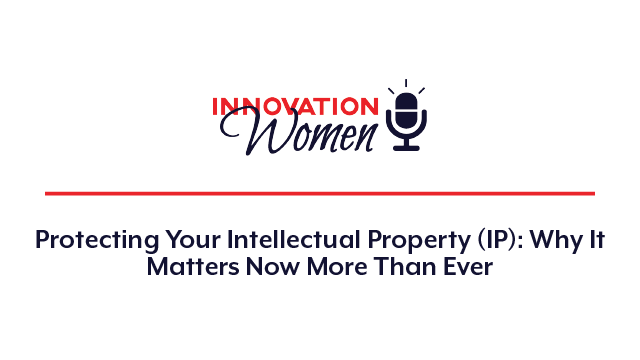 Protecting Your Intellectual Property (IP): Why It Matters Now More Than Ever