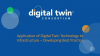 Application of Digital Twin Tech to Infrastructure – Developing Best Practice