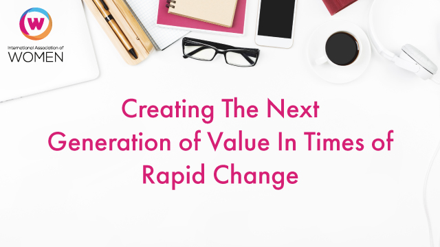 Creating The Next Generation of Value In Times of Rapid Change
