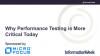 Why Performance Testing is More Critical Today
