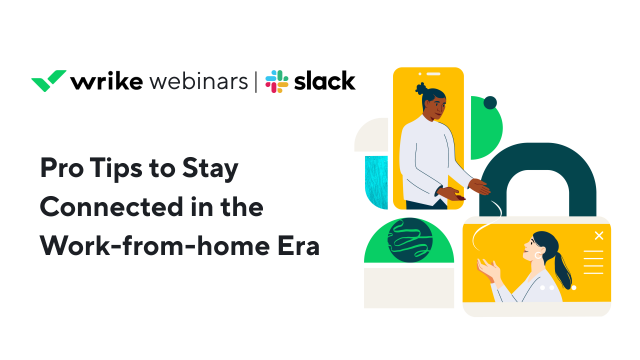 Staying Connected in the Work-From-Home Era - Slack + Wrike