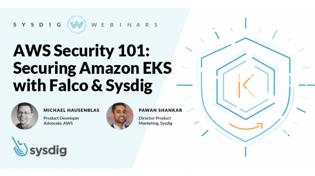 AWS Security 101: Securing Amazon EKS with Falco & Sysdig