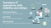 Transform IT Operations with Visibility and AIOps