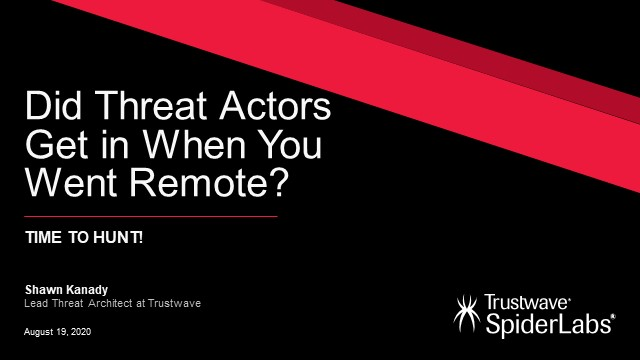 Did threat actors get in when you went remote? Time to hunt.