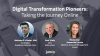 Digital Transformation Pioneers: Taking the Journey Online