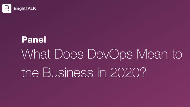[Panel] What Does DevOps Mean to the Business in 2020?