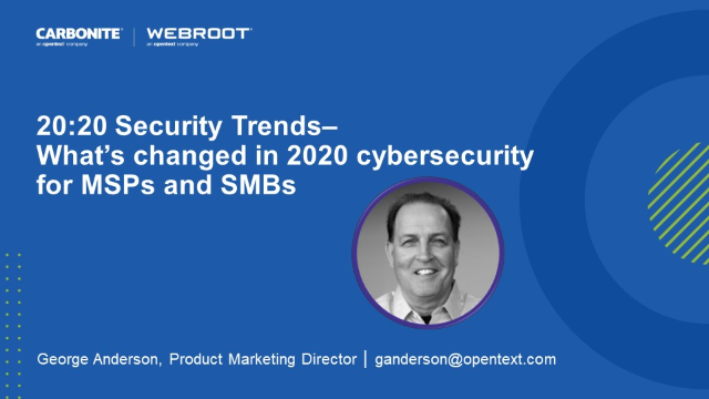 20:20 Security Trends– What's changed in 2020 cybersecurity for MSPs and SMBs