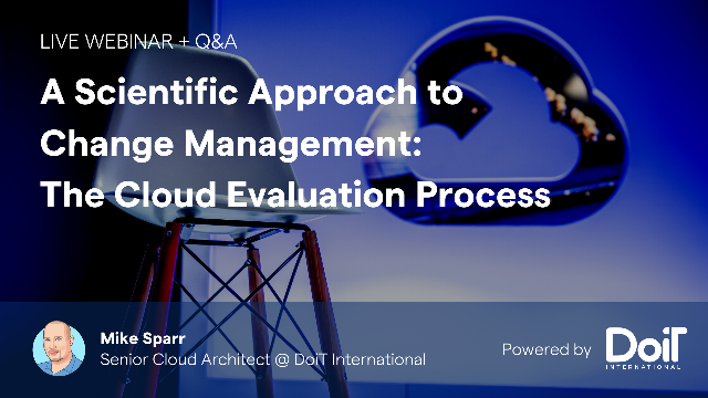 A Scientific Approach to Change Management: The Cloud Evaluation Process