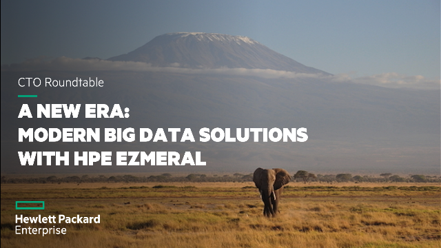 A New Era: Modern Big Data Solutions Roundtable with HPE Ezmeral