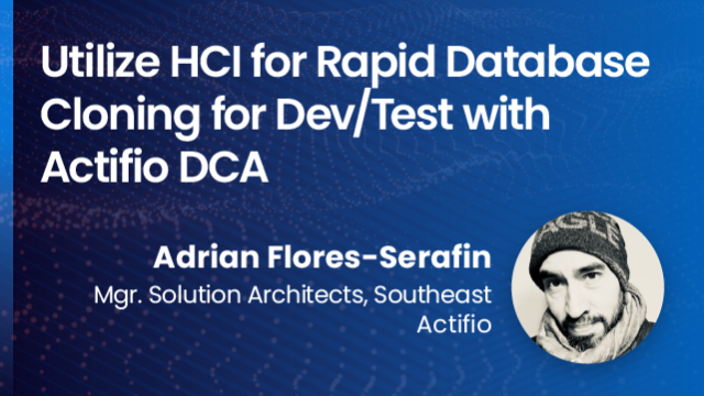 Utilize HCI for Rapid Database Cloning for Dev/test with Actifio DCA