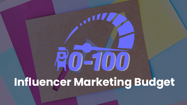 0 to 100 Getting Started with Influencer Marketing: Influencer Marketing Budget