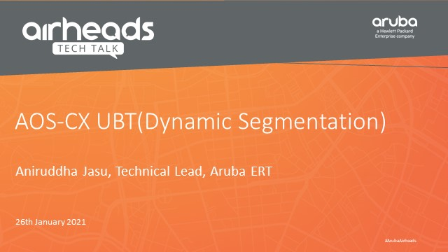 Airheads Tech Talk: AOS-CX Dynamic Segmentation(User Based Tunnel)