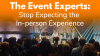 Event Experts: Stop Expecting the Inperson Experience