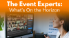Event Experts: What's on the Horizon