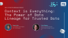 Context is Everything: The Power of Data Lineage for Trusted Data