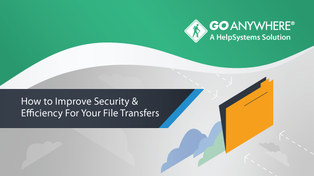 How to Improve Security and Efficiency for Your File Transfers