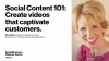 Social Content 101: Create videos that captivate customers.