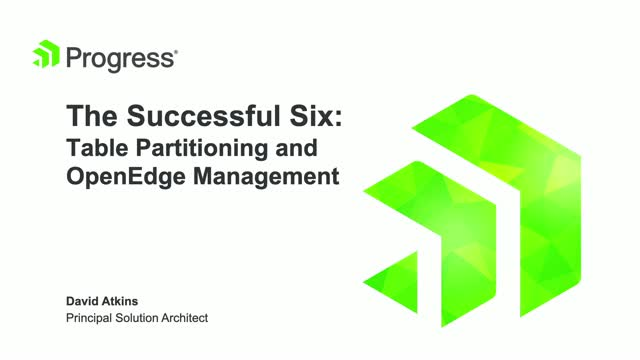 The Successful Six: OpenEdge Management + Table Partitioning