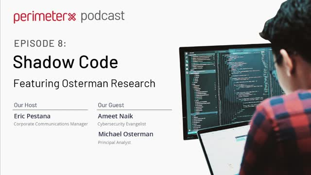 PerimeterX Podcast Ep. 8: Shadow Code feat. Osterman Research