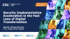 Security Implementation Acceleration in the Fast Lane of Digital Transformation