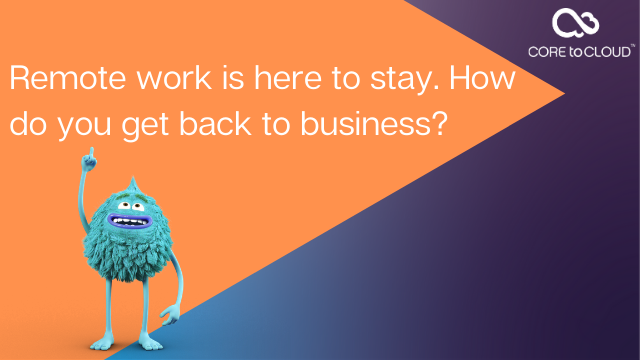 Remote work is here to stay. How do you get back to business?