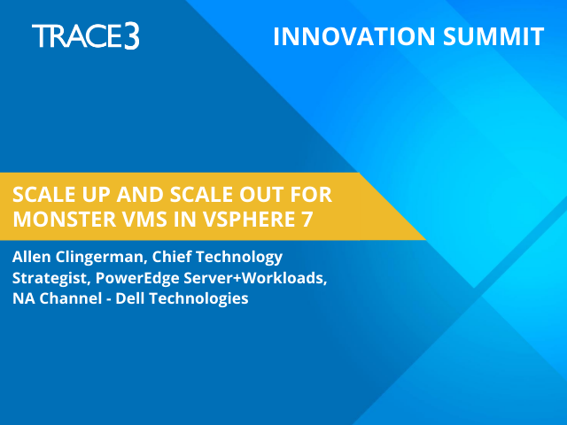 Scale Up and Scale Out for Monster VMs in vSphere 7