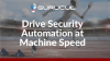 Drive Security Automation at Machine Speed
