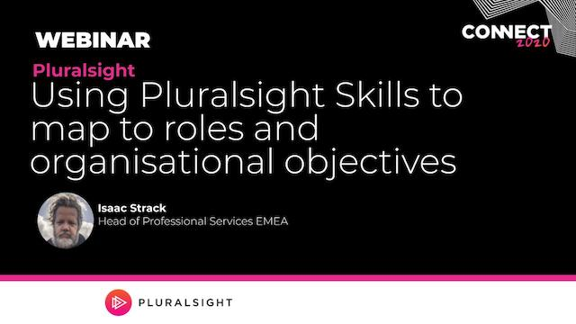 Using Pluralsight Skills to map to roles and organisational objectives