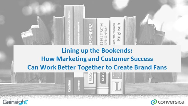 Lining up the Bookends: How Marketing & Customer Success Can Create Brand Fans