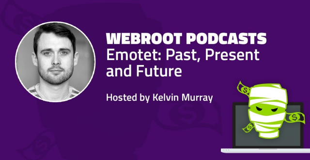 Webroot Podcasts: Emotet: Past, Present and Future