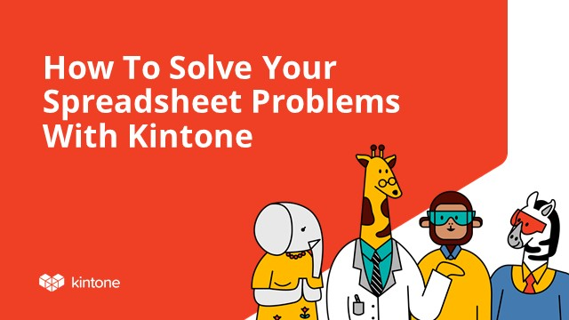 How to Solve Your Spreadsheet Problems with Kintone