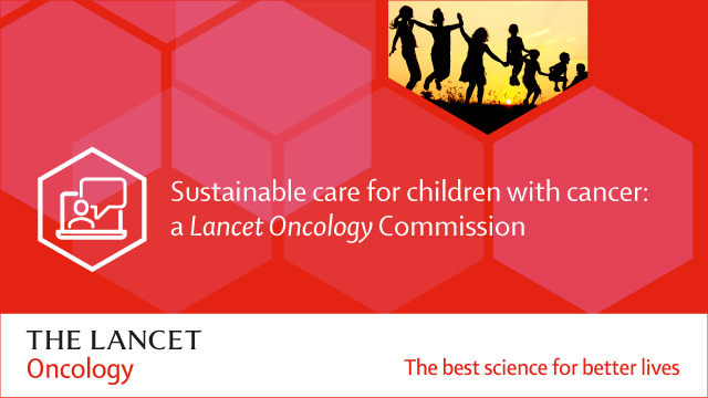 Sustainable care for children with cancer: a Lancet Oncology Commission